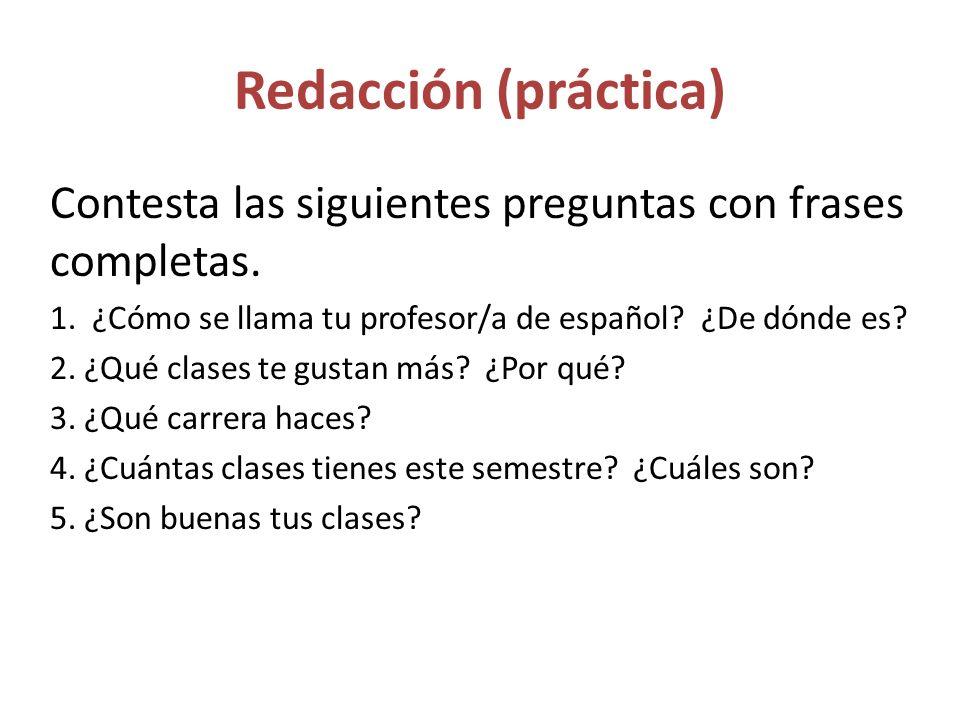 Redacción (práctica) Contesta las siguientes preguntas con frases completas.