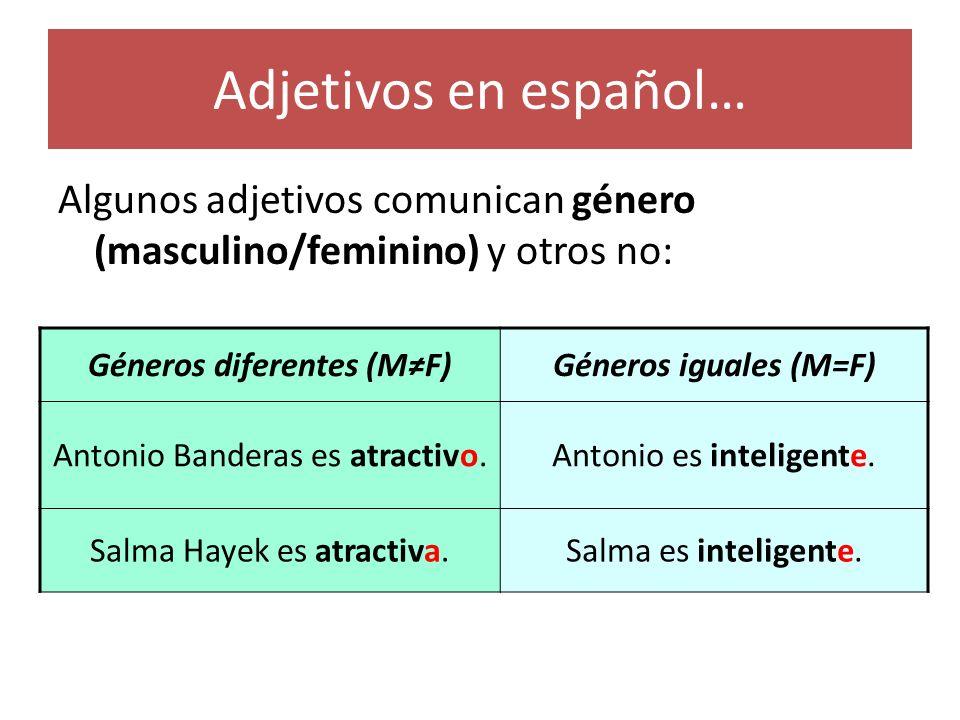 Adjetivos en español… Todos los adjetivos en español comunican número (singular/plural): SINGULARPLURAL Eva Mendes es atractiva.Eva y J-Lo son atractivas.