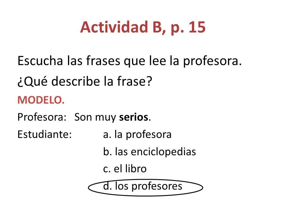 Actividad B, p.15 Escucha las frases que lee la profesora.