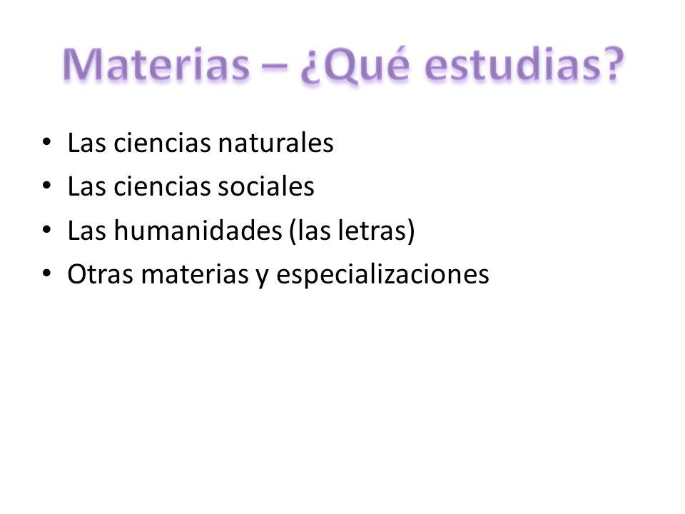 Las ciencias naturales Las ciencias sociales Las humanidades (las letras) Otras materias y especializaciones