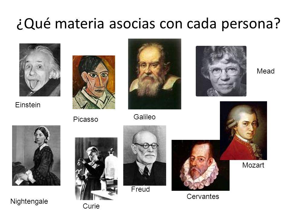 ¿Qué materia asocias con cada persona? Einstein Picasso Galileo Mead Curie Nightengale Freud Cervantes Mozart