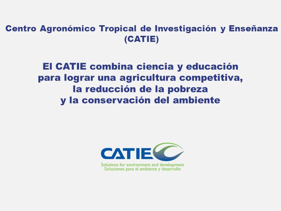 El CATIE combina ciencia y educación para lograr una agricultura competitiva, la reducción de la pobreza y la conservación del ambiente Centro Agronóm