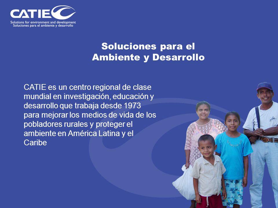 Soluciones para el Ambiente y Desarrollo CATIE es un centro regional de clase mundial en investigación, educación y desarrollo que trabaja desde 1973