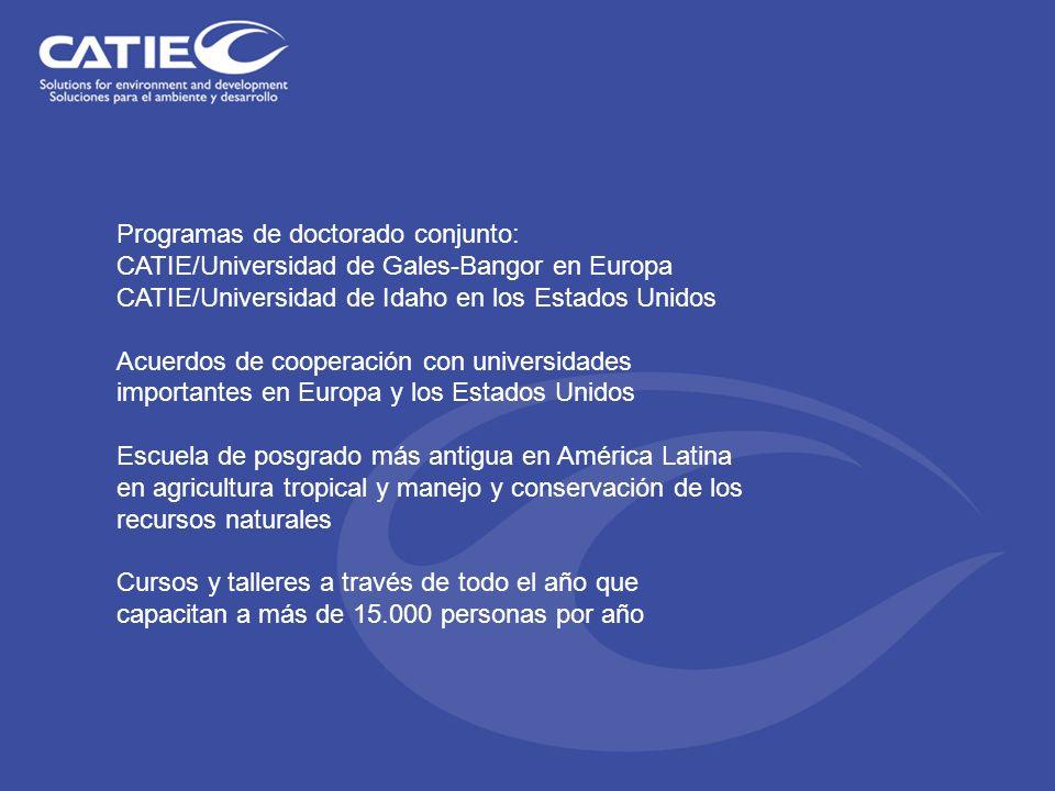 Programas de doctorado conjunto: CATIE/Universidad de Gales-Bangor en Europa CATIE/Universidad de Idaho en los Estados Unidos Acuerdos de cooperación