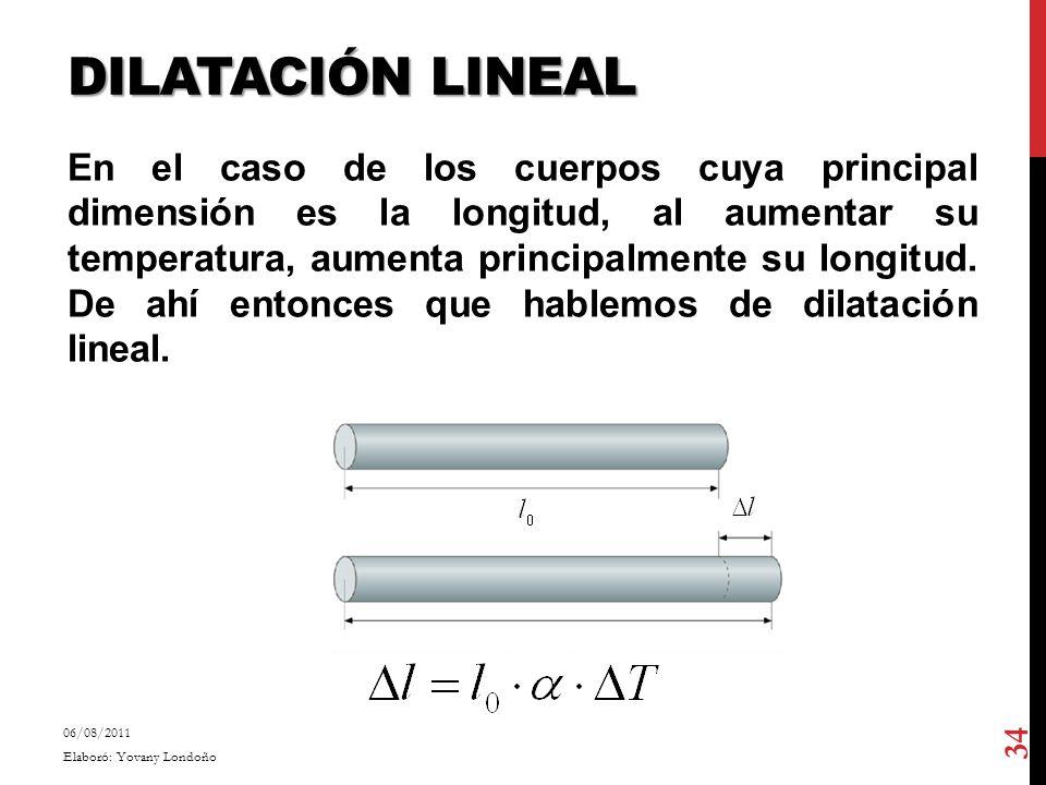 DILATACIÓN LINEAL En el caso de los cuerpos cuya principal dimensión es la longitud, al aumentar su temperatura, aumenta principalmente su longitud. D