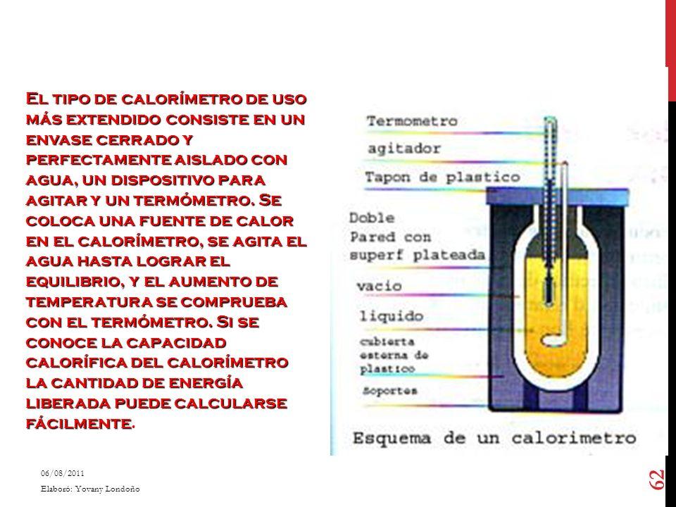 El tipo de calorímetro de uso más extendido consiste en un envase cerrado y perfectamente aislado con agua, un dispositivo para agitar y un termómetro
