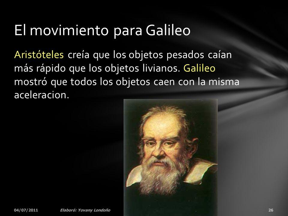 Aristóteles creía que los objetos pesados caían más rápido que los objetos livianos. Galileo mostró que todos los objetos caen con la misma aceleracio