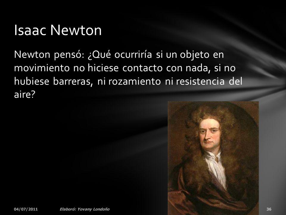 Newton pensó: ¿Qué ocurriría si un objeto en movimiento no hiciese contacto con nada, si no hubiese barreras, ni rozamiento ni resistencia del aire? 0