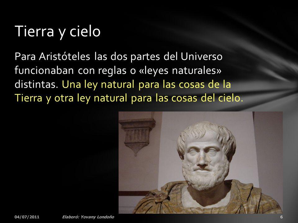 Para Aristóteles las dos partes del Universo funcionaban con reglas o «leyes naturales» distintas. Una ley natural para las cosas de la Tierra y otra