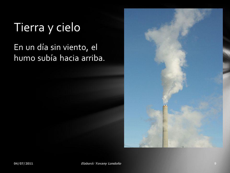 En un día sin viento, el humo subía hacia arriba. 04/07/2011Elaboró: Yovany Londoño9