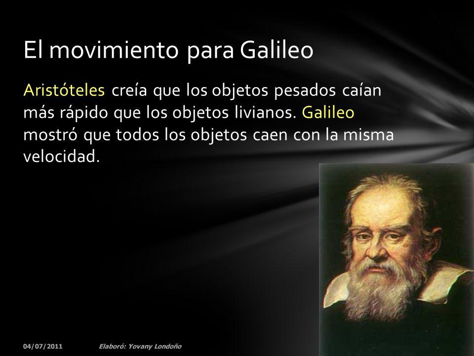 Aristóteles creía que los objetos pesados caían más rápido que los objetos livianos. Galileo mostró que todos los objetos caen con la misma velocidad.