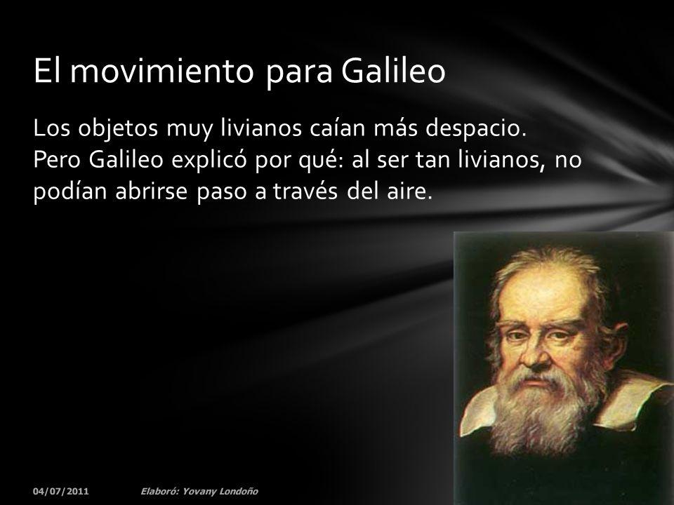 Los objetos muy livianos caían más despacio. Pero Galileo explicó por qué: al ser tan livianos, no podían abrirse paso a través del aire. 04/07/201127