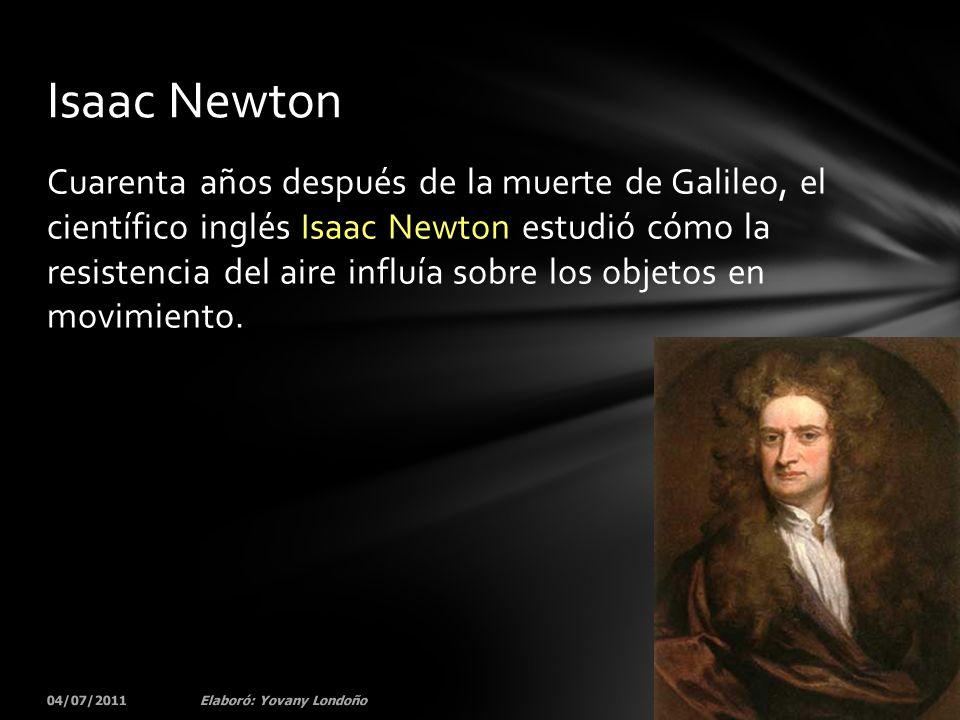 Cuarenta años después de la muerte de Galileo, el científico inglés Isaac Newton estudió cómo la resistencia del aire influía sobre los objetos en mov