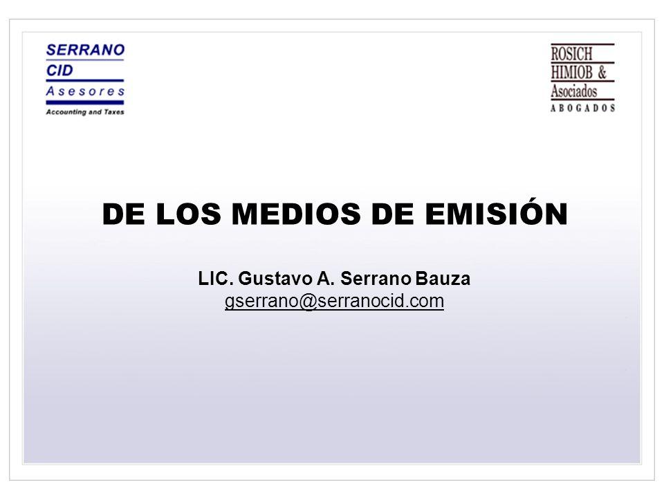 DE LOS MEDIOS DE EMISIÓN LIC. Gustavo A. Serrano Bauza gserrano@serranocid.com