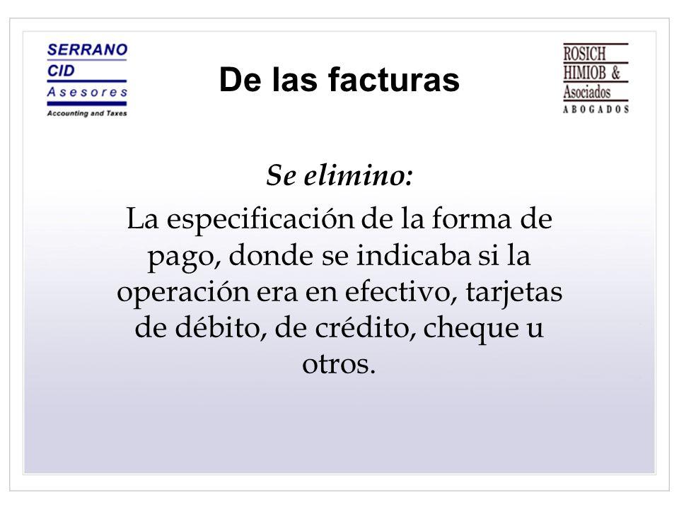 De las facturas Se elimino: La especificación de la forma de pago, donde se indicaba si la operación era en efectivo, tarjetas de débito, de crédito,