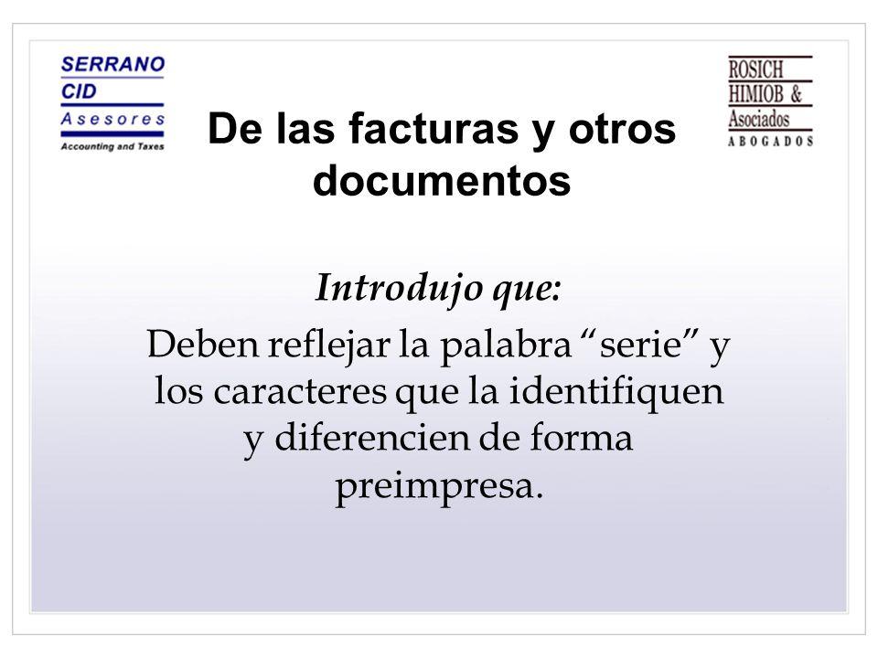 De las facturas y otros documentos Introdujo que: Deben reflejar la palabra serie y los caracteres que la identifiquen y diferencien de forma preimpre