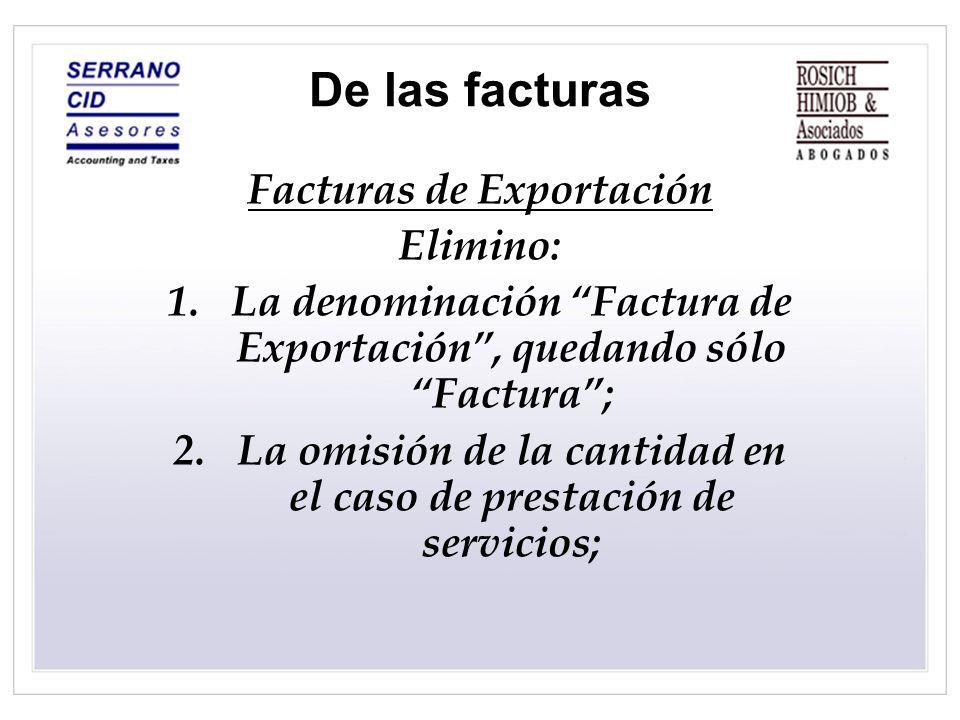 De las facturas Facturas de Exportación Elimino: 1.La denominación Factura de Exportación, quedando sólo Factura; 2.La omisión de la cantidad en el ca