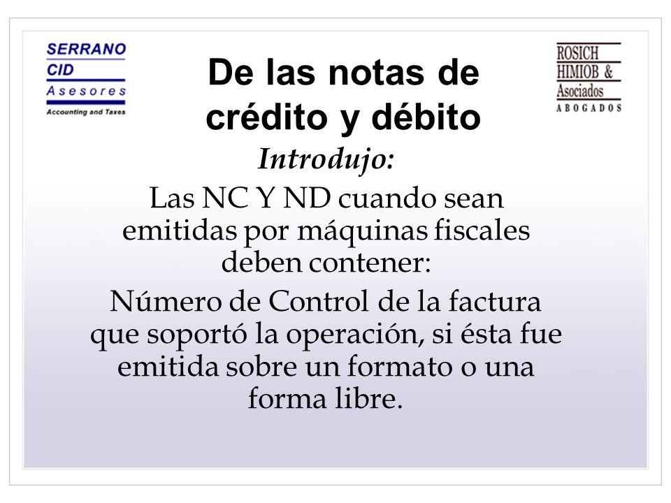 De las notas de crédito y débito Introdujo: Las NC Y ND cuando sean emitidas por máquinas fiscales deben contener: Número de Control de la factura que