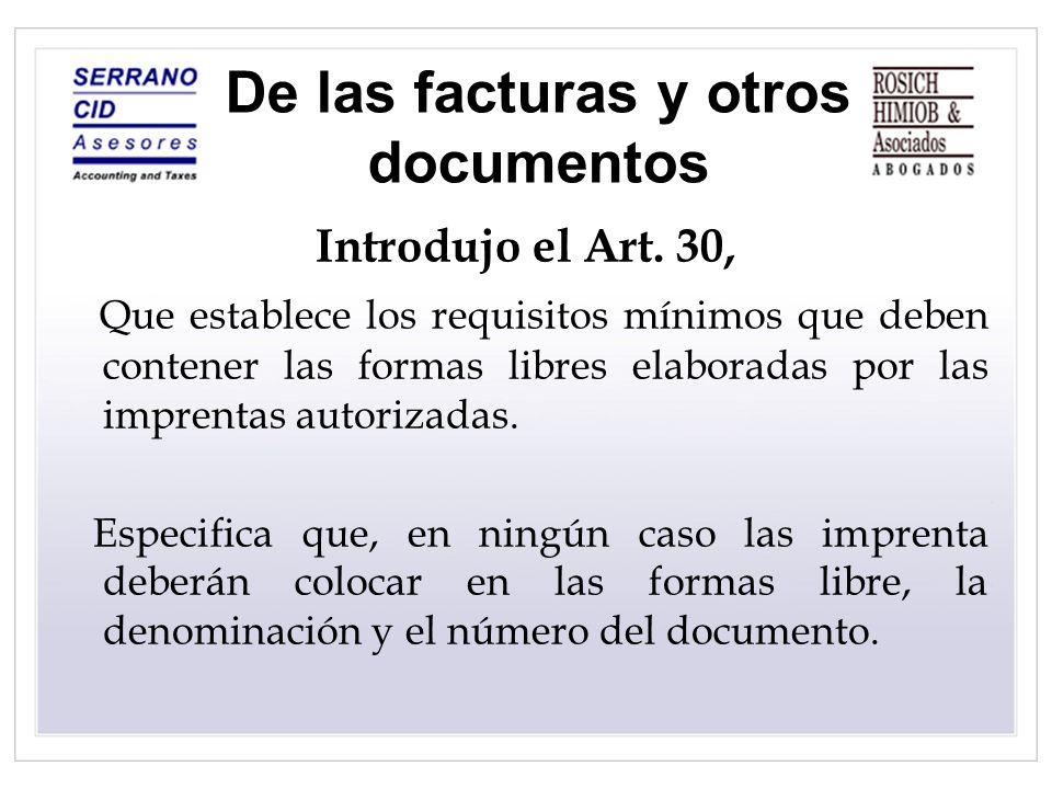 De las facturas y otros documentos Introdujo el Art. 30, Que establece los requisitos mínimos que deben contener las formas libres elaboradas por las