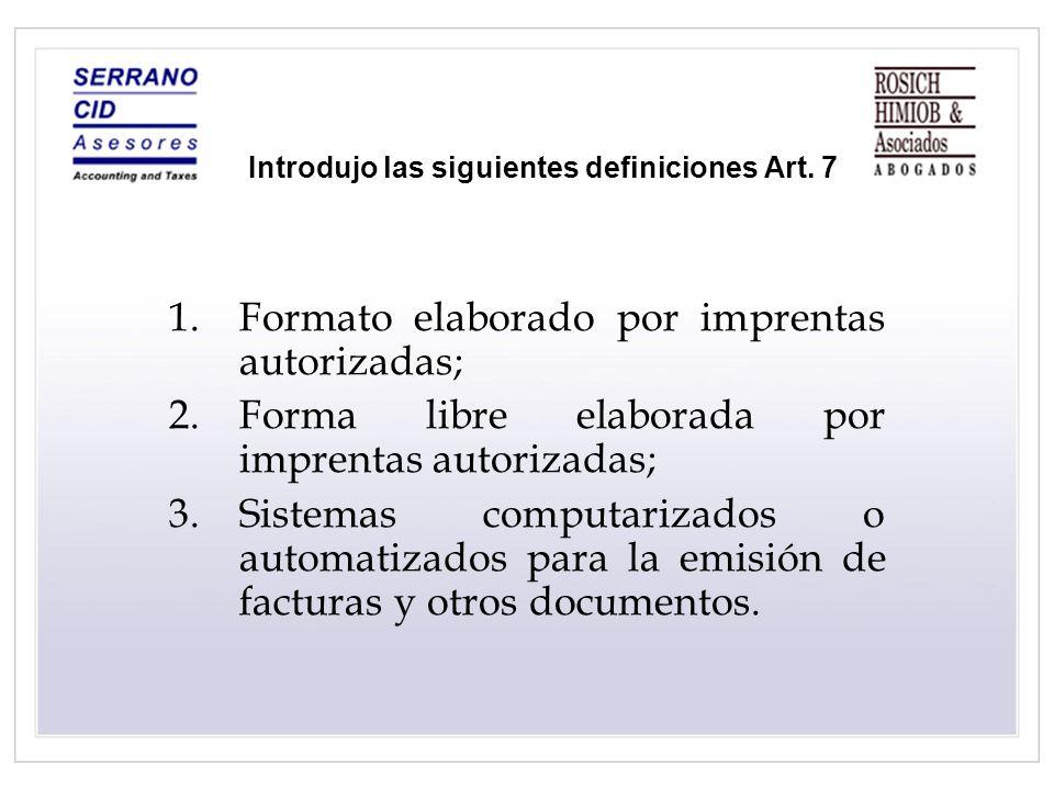 Introdujo las siguientes definiciones Art. 7 1.Formato elaborado por imprentas autorizadas; 2.Forma libre elaborada por imprentas autorizadas; 3.Siste