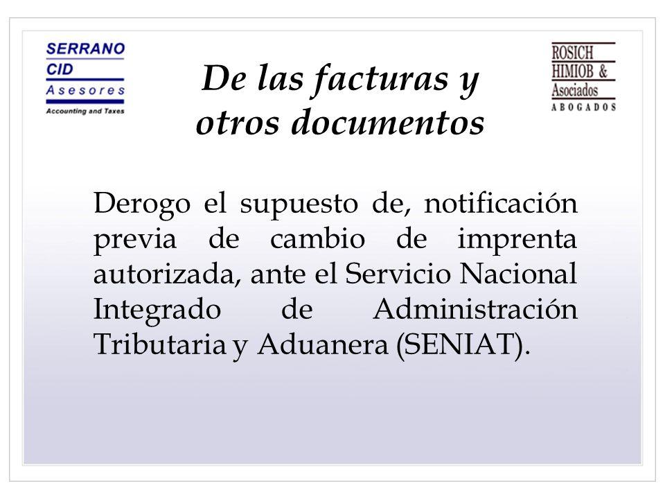 De las facturas y otros documentos Derogo el supuesto de, notificación previa de cambio de imprenta autorizada, ante el Servicio Nacional Integrado de