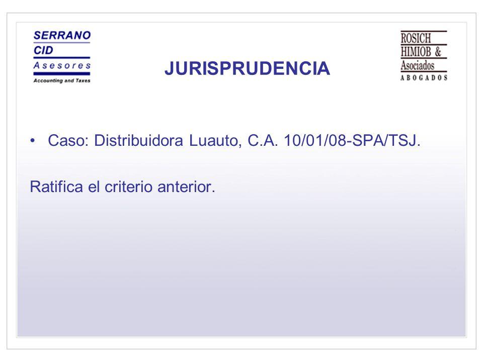 JURISPRUDENCIA Caso: Distribuidora Luauto, C.A. 10/01/08-SPA/TSJ. Ratifica el criterio anterior.