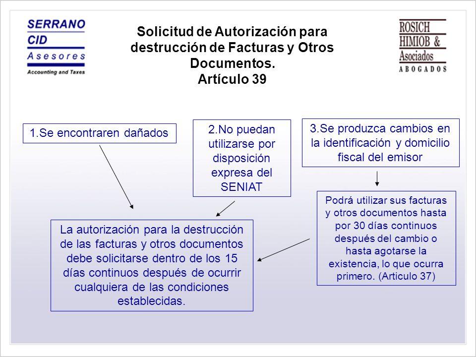 Solicitud de Autorización para destrucción de Facturas y Otros Documentos. Artículo 39 1.Se encontraren dañados 2.No puedan utilizarse por disposición