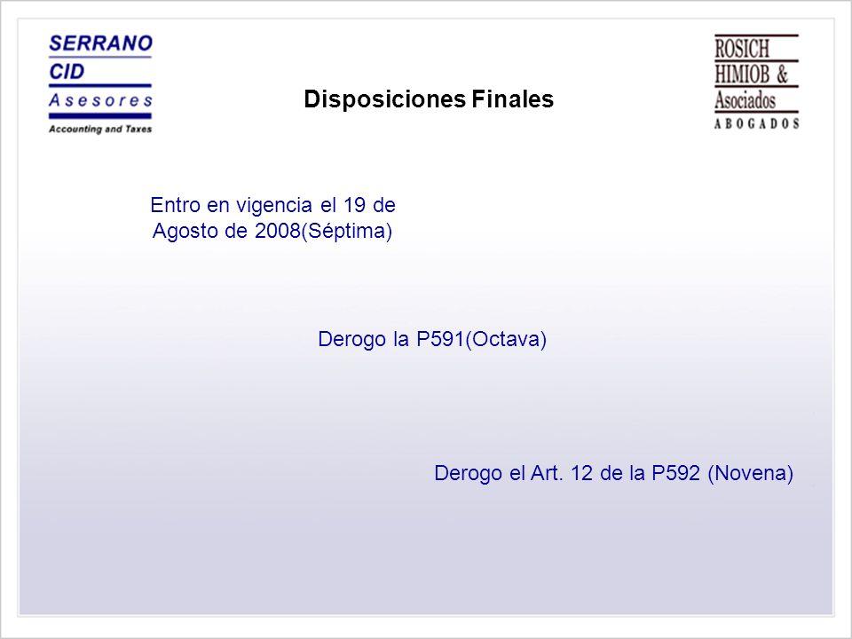 Entro en vigencia el 19 de Agosto de 2008(Séptima) Derogo la P591(Octava) Derogo el Art. 12 de la P592 (Novena) Disposiciones Finales