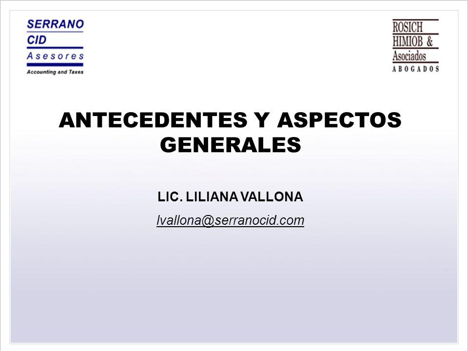 ANTECEDENTES Y ASPECTOS GENERALES LIC. LILIANA VALLONA lvallona@serranocid.com
