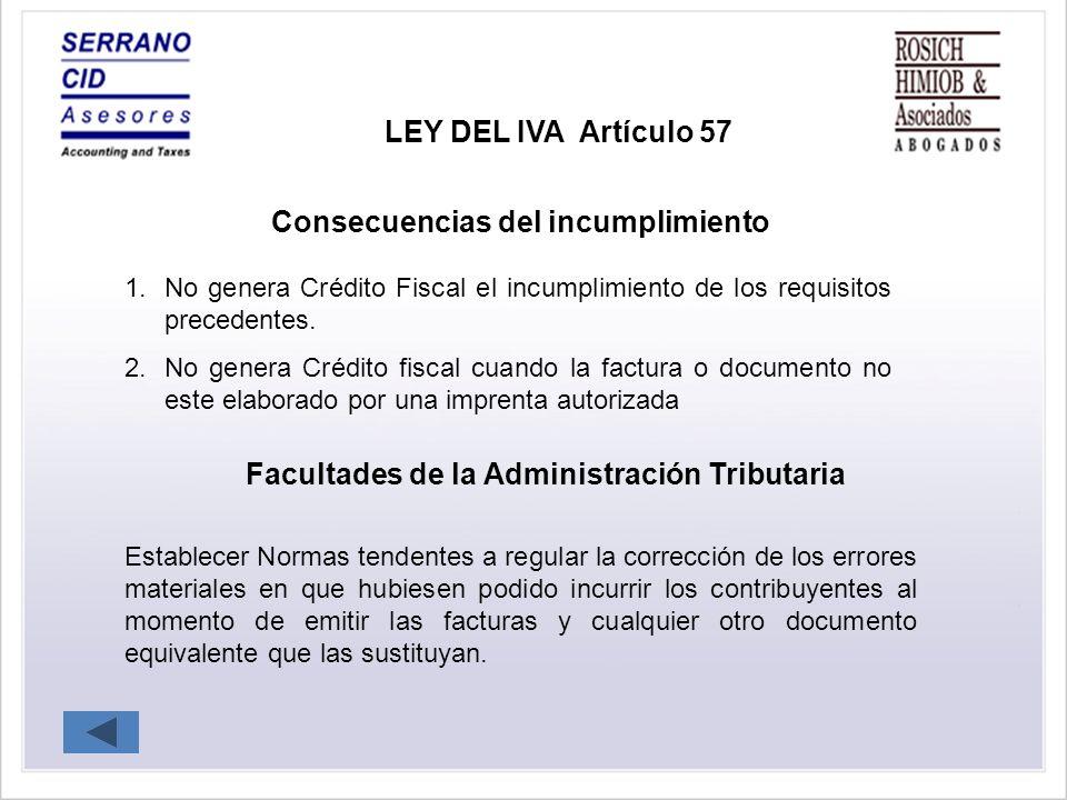 LEY DEL IVA Artículo 57 Consecuencias del incumplimiento 1.No genera Crédito Fiscal el incumplimiento de los requisitos precedentes.