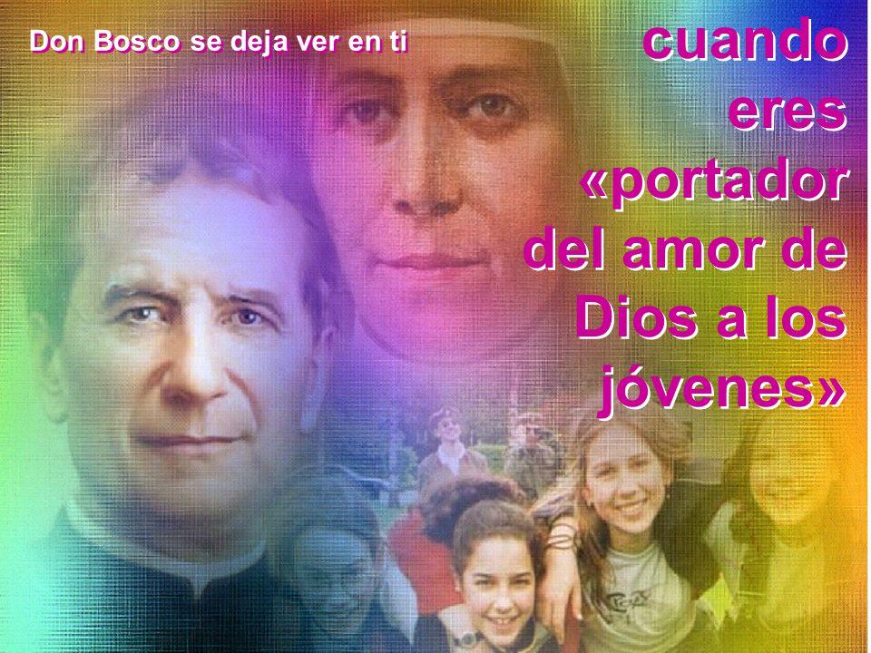 Don Bosco se deja ver en ti cuando eres «portador del amor de Dios a los jóvenes»