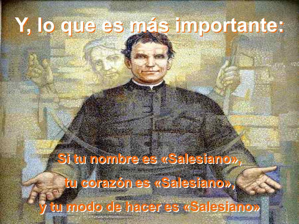 Y, lo que es más importante: Si tu nombre es «Salesiano», tu corazón es «Salesiano», y tu modo de hacer es «Salesiano» Si tu nombre es «Salesiano», tu corazón es «Salesiano», y tu modo de hacer es «Salesiano»