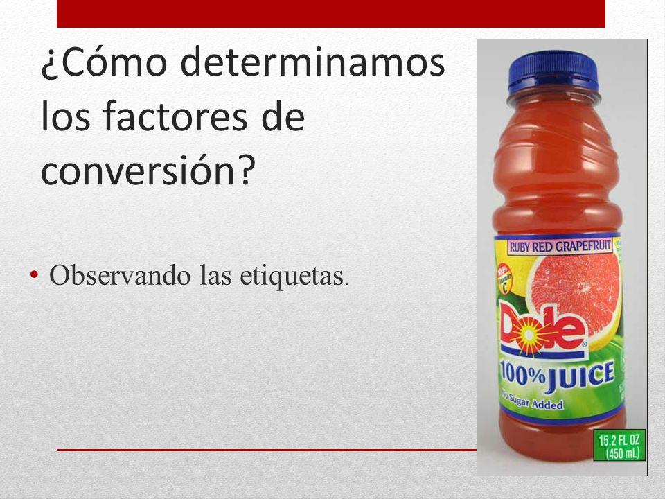¿Cómo determinamos los factores de conversión? Observando las etiquetas.