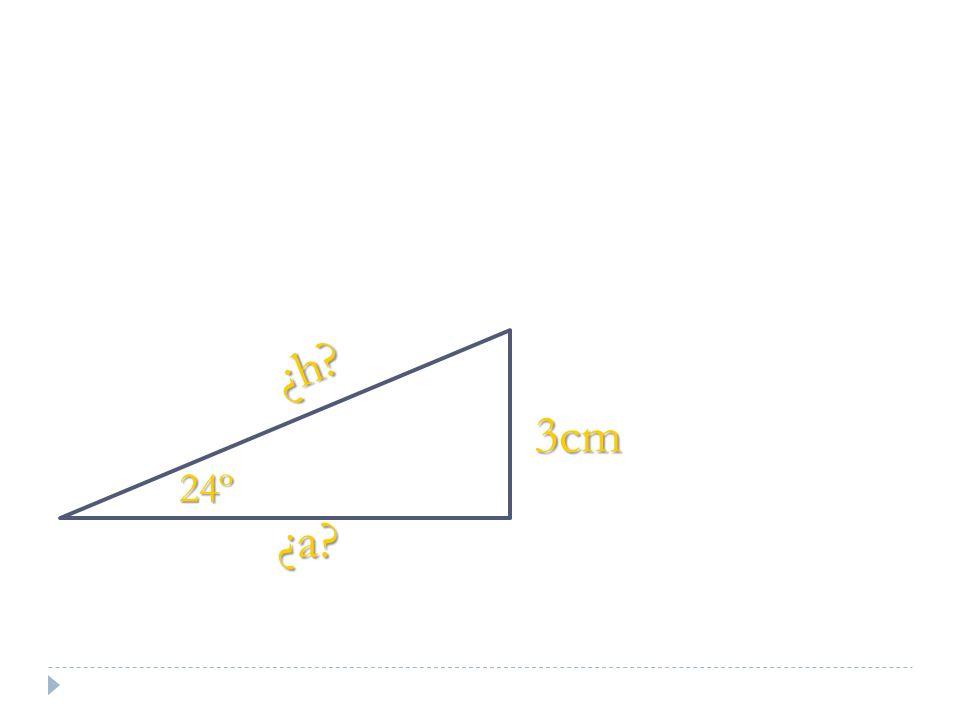 3cm ¿h? 24º ¿a?