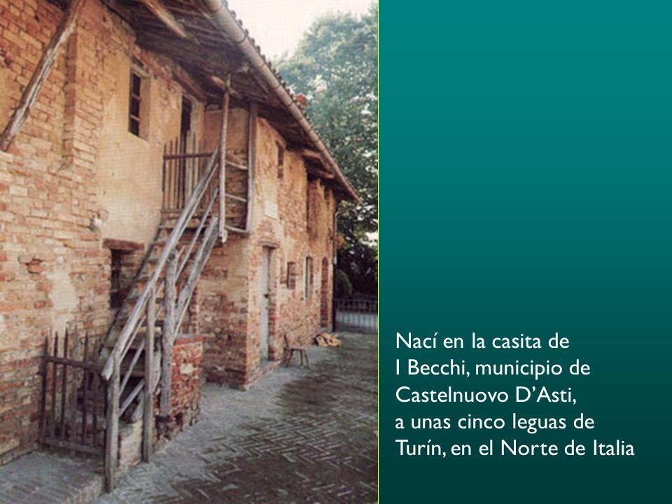 Nací en la casita de I Becchi, municipio de Castelnuovo DAsti, a unas cinco leguas de Turín, en el Norte de Italia