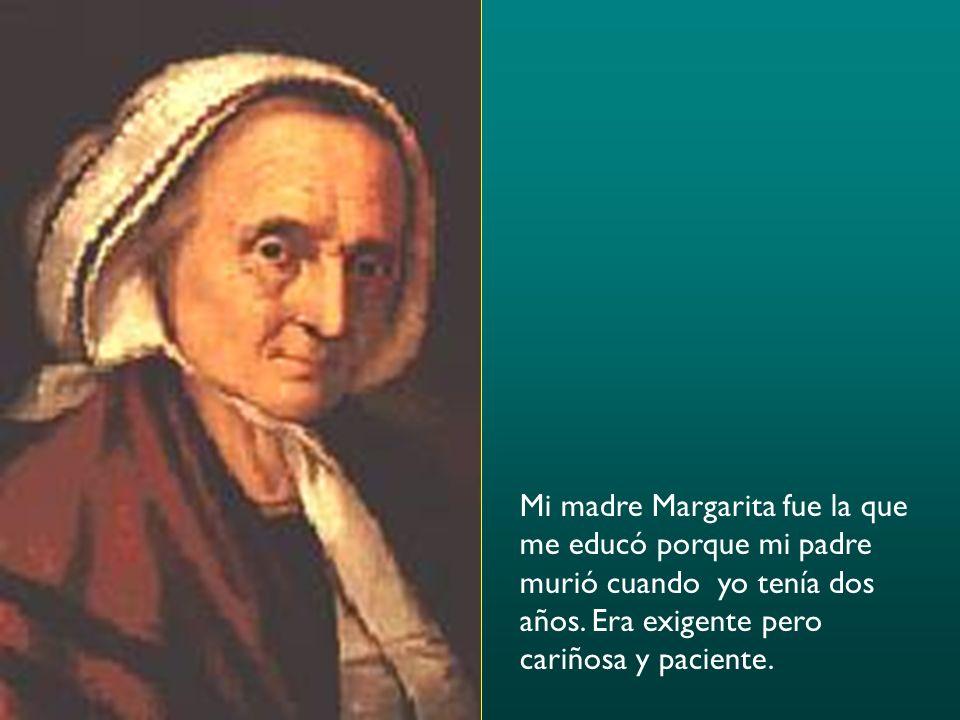 Mi madre Margarita fue la que me educó porque mi padre murió cuando yo tenía dos años. Era exigente pero cariñosa y paciente.