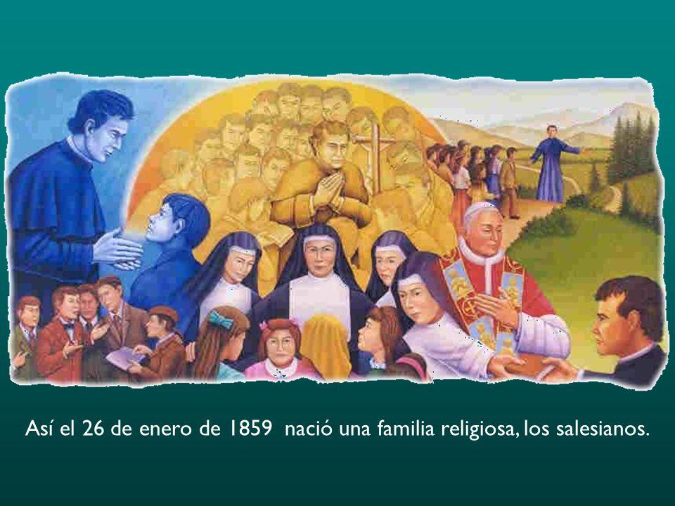 Así el 26 de enero de 1859 nació una familia religiosa, los salesianos.