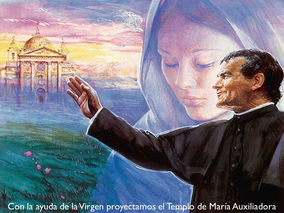 Con la ayuda de la Virgen proyectamos el Templo de María Auxiliadora