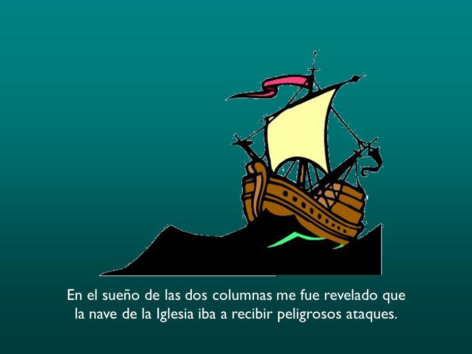 En el sueño de las dos columnas me fue revelado que la nave de la Iglesia iba a recibir peligrosos ataques.