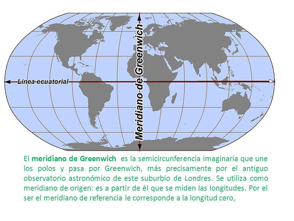 El meridiano de Greenwich es la semicircunferencia imaginaria que une los polos y pasa por Greenwich, más precisamente por el antiguo observatorio ast