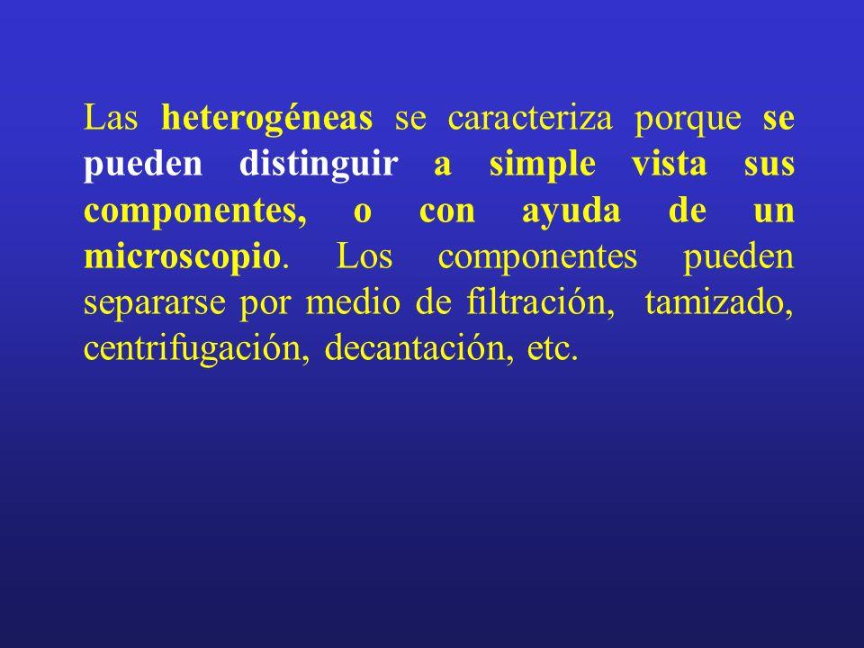 Las heterogéneas se caracteriza porque se pueden distinguir a simple vista sus componentes, o con ayuda de un microscopio. Los componentes pueden sepa