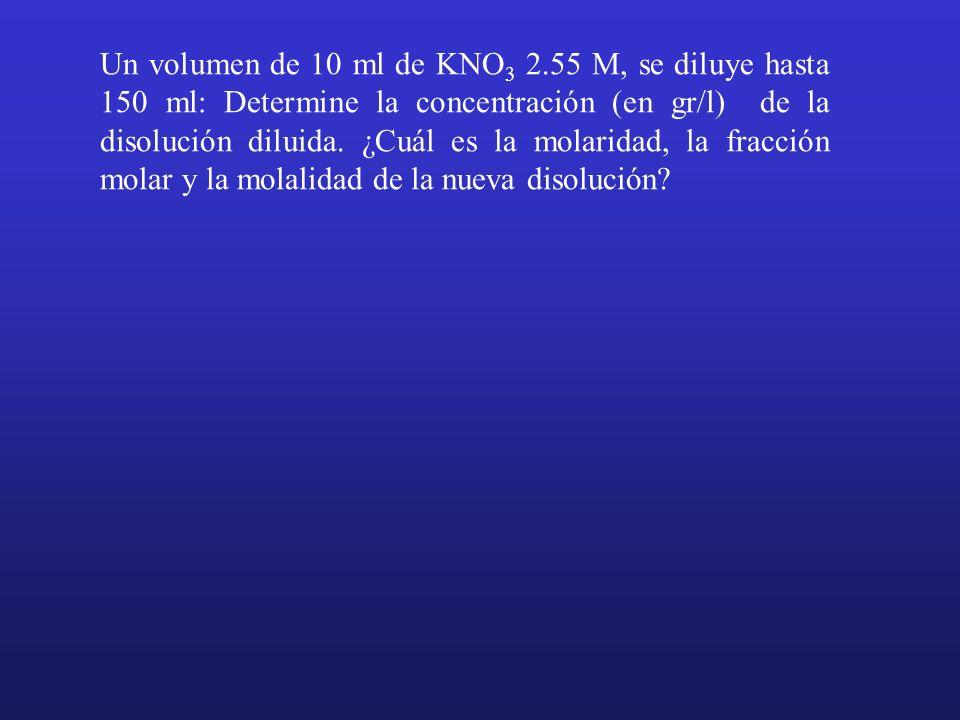 Un volumen de 10 ml de KNO 3 2.55 M, se diluye hasta 150 ml: Determine la concentración (en gr/l) de la disolución diluida. ¿Cuál es la molaridad, la