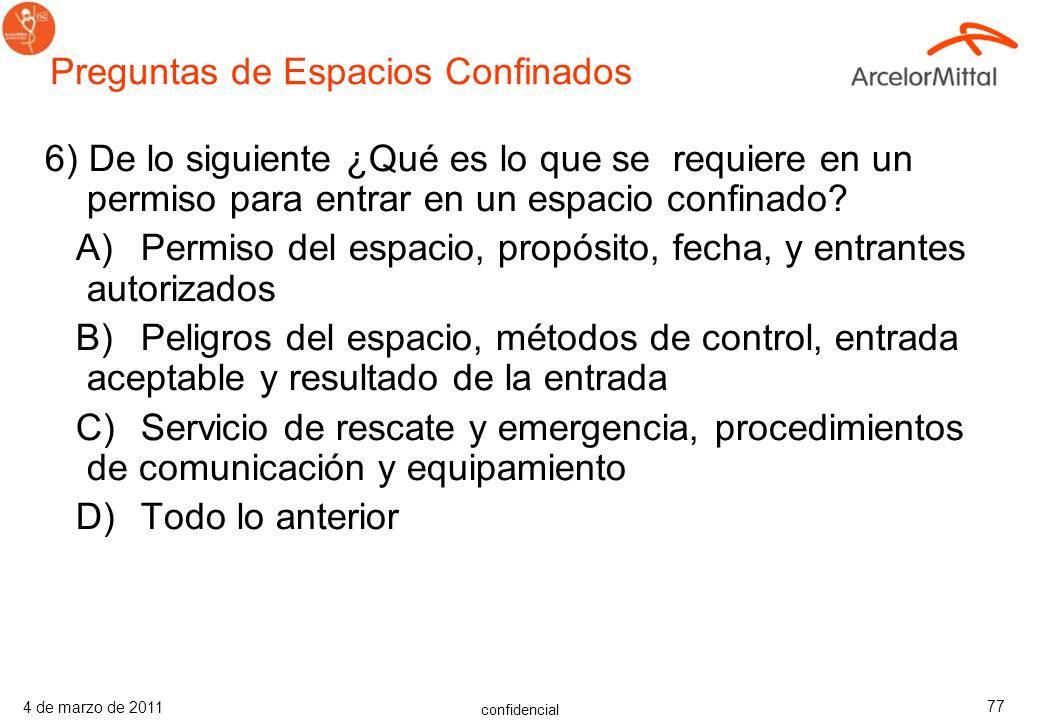 confidencial 4 de marzo de 2011 76 5) ¿Qué formas hay de reducir los riesgos? A) Señales y barreras B)Desarrollar y utilizar un programa escrito C) Mo