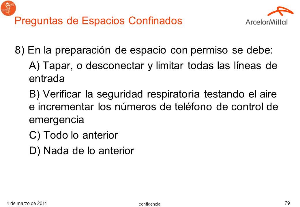 confidencial 4 de marzo de 2011 78 7) Verdadero o Falso: En la preparación de un espacio confinado se debe informar a todos los departamentos afectado