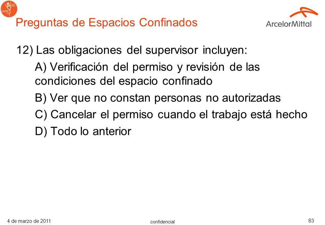 confidencial 4 de marzo de 2011 82 11) Según los procedimientos de seguridad, ¿Qué se aplica para entrar en espacio confinados?: A) Las personas autor