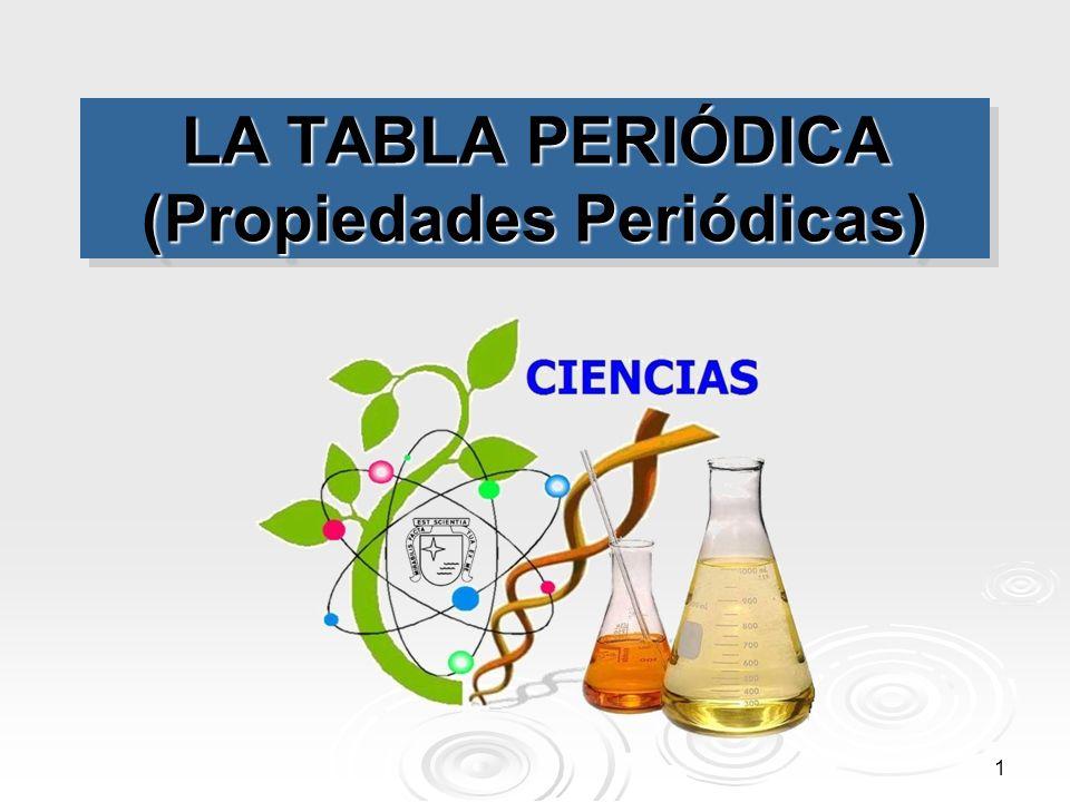 1 LA TABLA PERIÓDICA (Propiedades Periódicas)