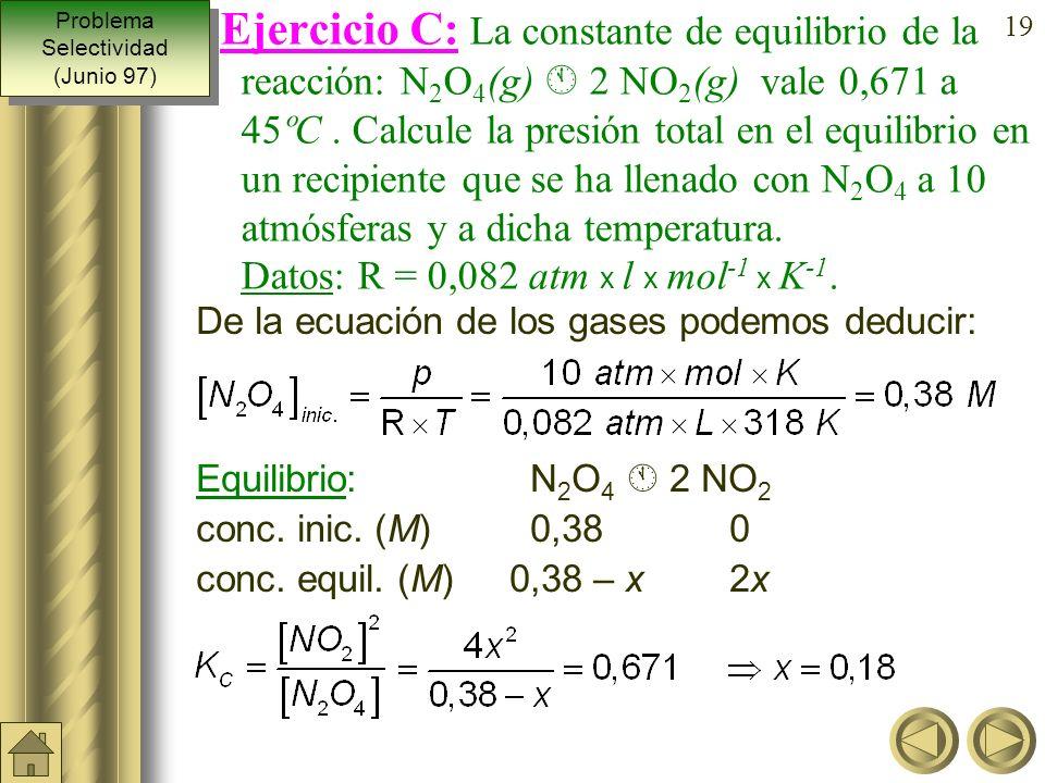 18 Ejemplo: Calcular la constante K p a 1000 K en la reacción de formación del amoniaco vista anteriormente. (K C = 1,996 ·10 –2 M –2 ) N 2 (g) + 3 H