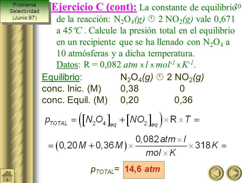 19 De la ecuación de los gases podemos deducir: Equilibrio: N 2 O 4 2 NO 2 conc. inic. (M) 0,38 0 conc. equil. (M)0,38 – x 2x Problema Selectividad (J