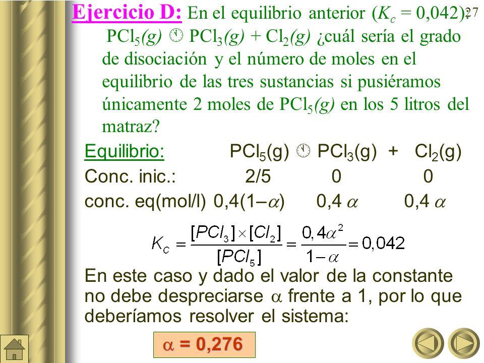 26 a) b) Ejemplo: En un matraz de 5 litros se introducen 2 moles de PCl 5 (g) y 1 mol de de PCl 3 (g) y se establece el siguiente equilibrio:PCl 5 (g)