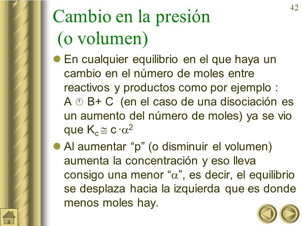 41 Resolviendo: x = 0,268 Equilibrio: PCl 5 (g) PCl 3 (g) + Cl 2 (g) n eq (mol) 1,45+0,268 0,55–0,268 1,55–0,268 1,718 0,282 1,282 conc eq (mol/l) 0,3